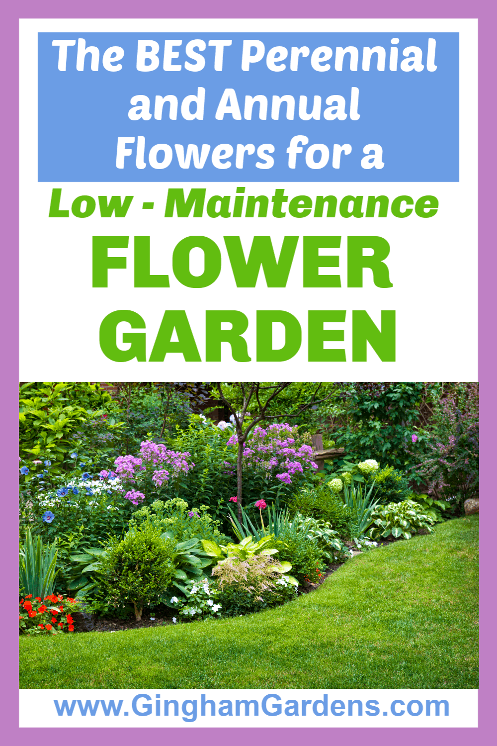 Image of a Flower Garden with text overlay - the best perennial and annual flowers for a low maintenance flower garden