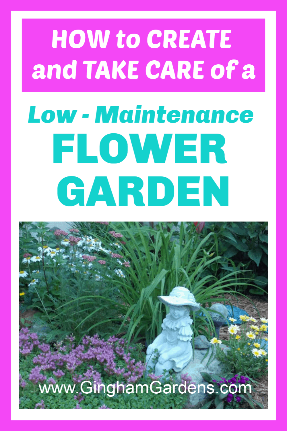 Image of Flower Garden with Text Overlay - How to Create and Care for a Low Maintenance Flower Garden