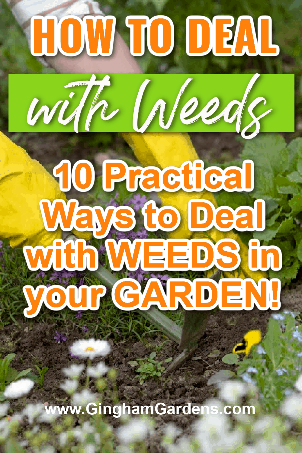 Image of a gardener pulling weeds with text overlay - 10 practical ways to Deal with Weeds In Your Garden
