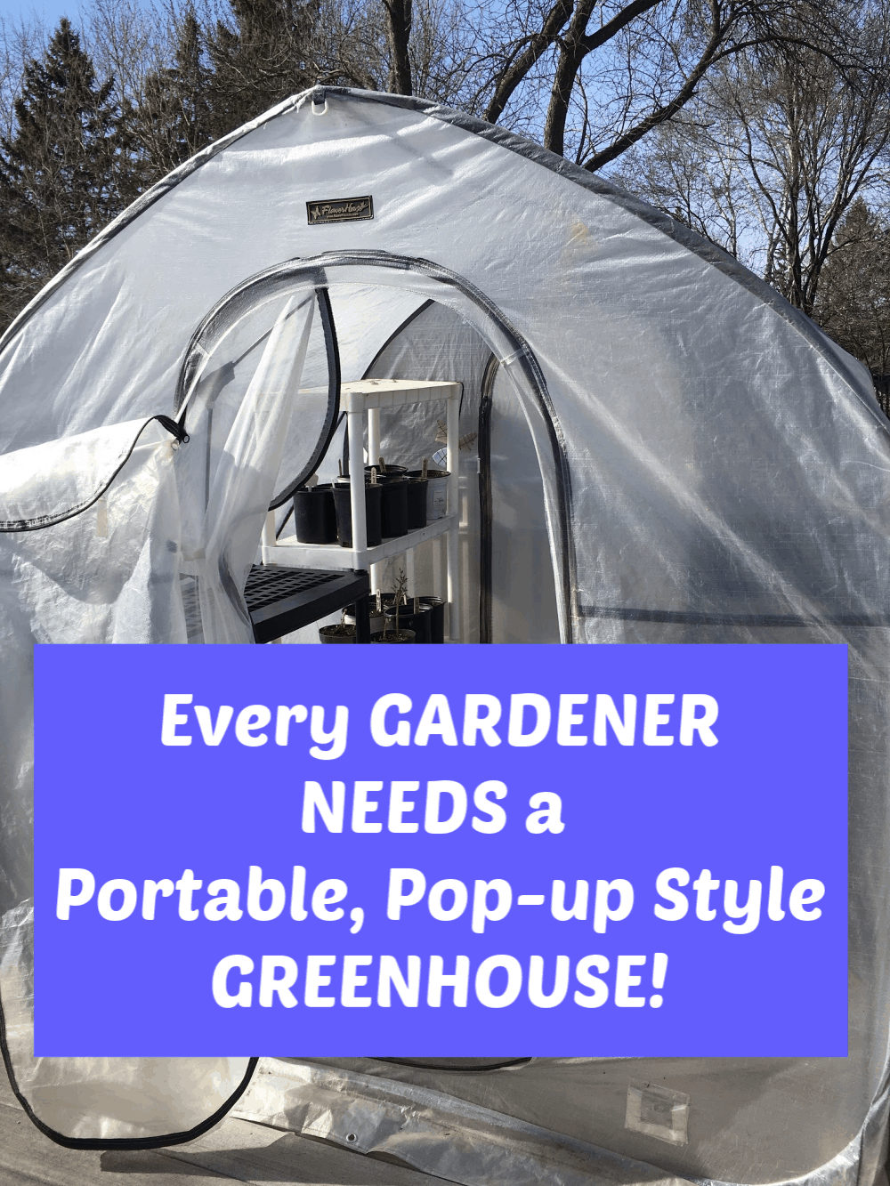 Portable Greenhouse with text overlay Every Gardener needs a portable, pop-up style greenhouse!