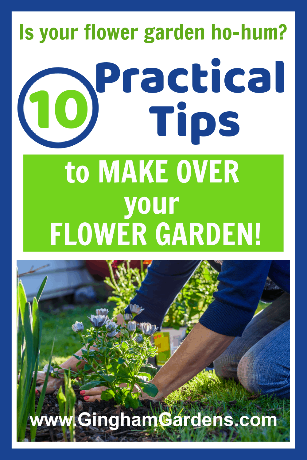 Image of a Gardener with text overlay - 10 Practical Tips to Make Over your Flower Garden