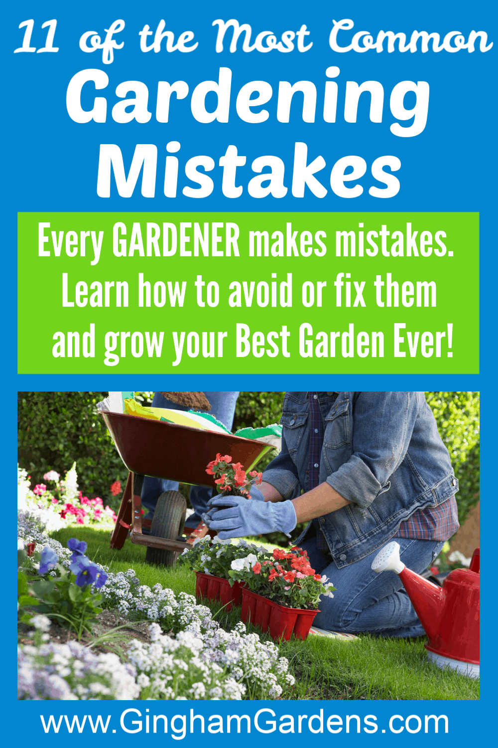Image of a Gardener planting flowers with text overlay - 11 of the Most Common Flower Gardening Mistakes