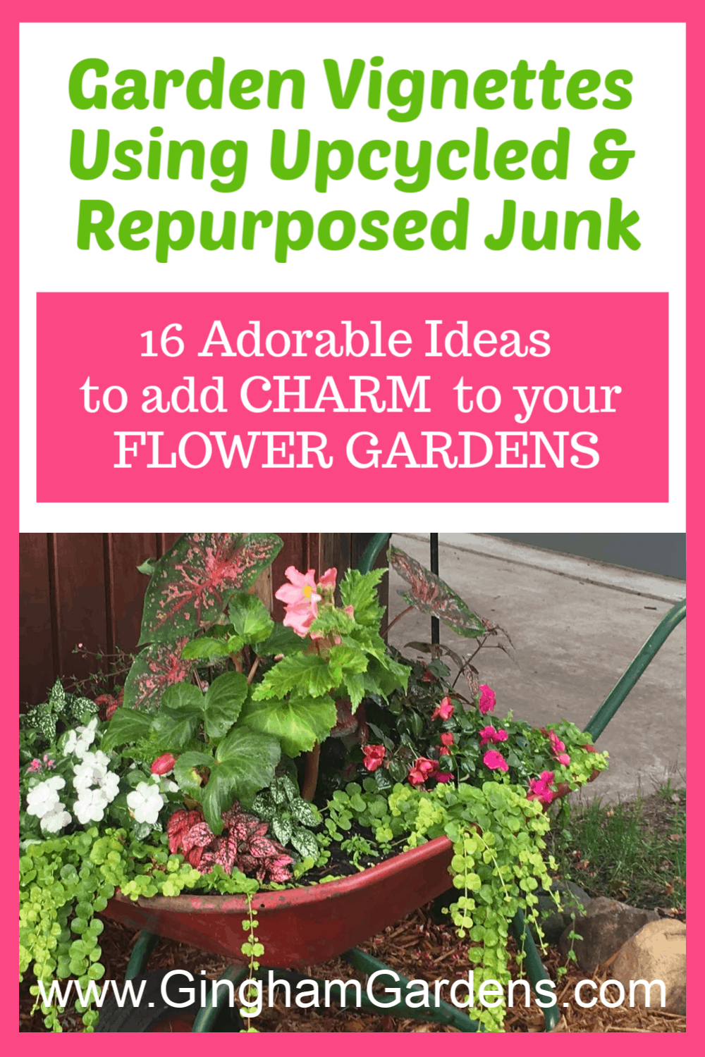 Image of Wheelbarrow as a Planter with Text Overlay - Garden Vignettes Using Upcycled and Repurposed Junk