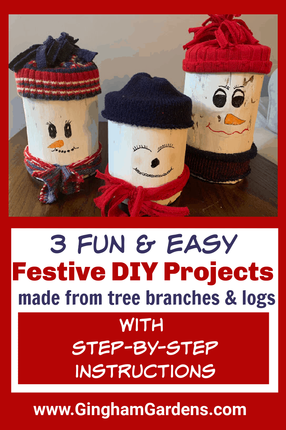Image of Log Snowmen with text overlay - 3 Fun & Easy Festive DIY Projects