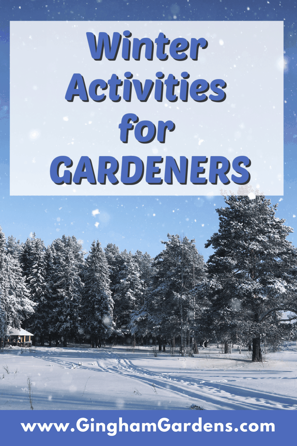 Image of an outdoor winter scene with text overlay - Winter Activities for Gardeners