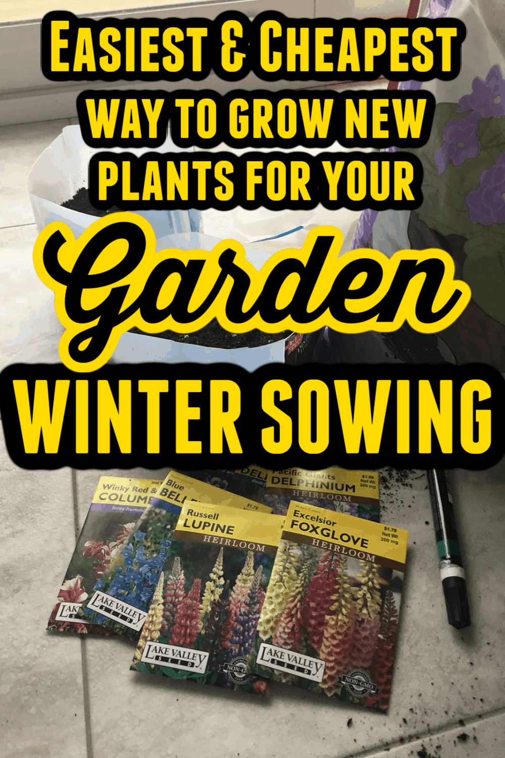 Image of Garden Seeds with Text Overlay - Easiest & Cheapest way to grow new plants for your Garden Winter Sowing