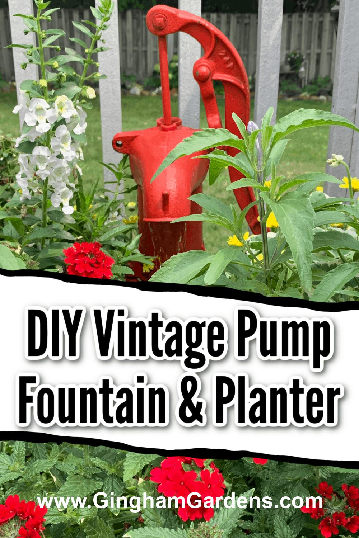 Imagem de uma bomba vintage vermelha em uma plantadeira com sobreposição de texto - DIY Vintage Pump Fountain & Planter