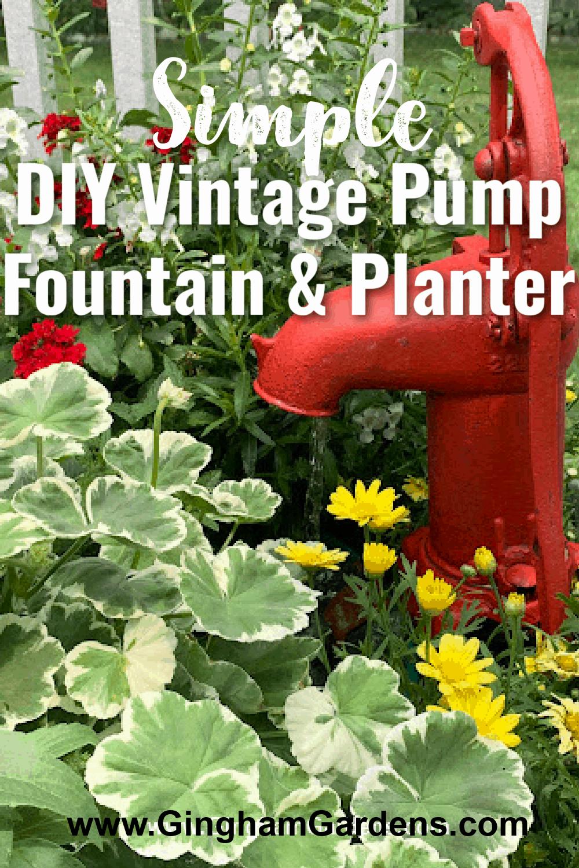Imagem de uma bomba de água vintage vermelha em uma plantadeira com sobreposição de texto - DIY Vintage Pump Fountain & Planter